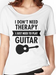 I Don't Need Therapy - I Just Need To Play Guitar T-Shirt Women's Relaxed Fit T-Shirt