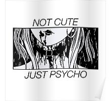 Not Cute, Just Psycho // Japanese Anime girl Poster