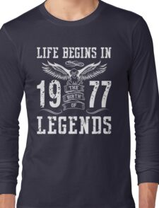 Life Begins In 1977 Birth Legends Long Sleeve T-Shirt
