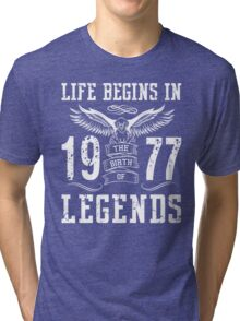 Life Begins In 1977 Birth Legends Tri-blend T-Shirt