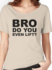 Bro, Do You Even Lift? Women's Relaxed Fit T-Shirt