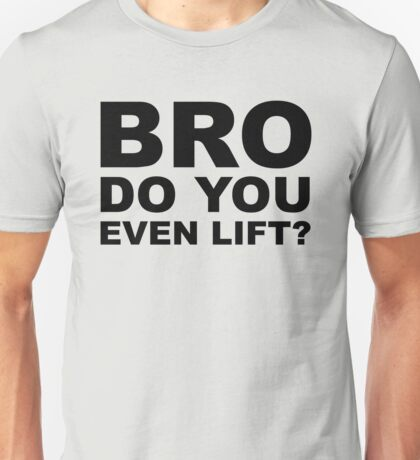 Bro, Do You Even Lift? Unisex T-Shirt