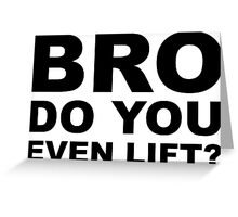 Bro, Do You Even Lift? Greeting Card