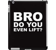 Bro Do You Even Lift? - White Text iPad Case/Skin