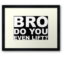 Bro Do You Even Lift? - White Text Framed Print