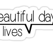 It's a beautiful day to save lives - black Sticker