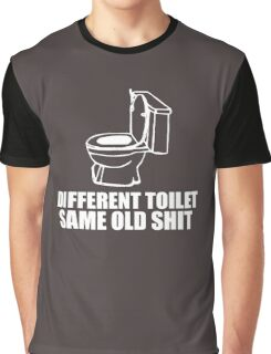 Different toilet, same old shit Graphic T-Shirt