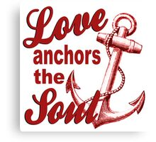 Love Anchors the Soul Canvas Print