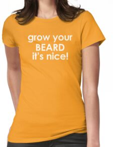 Grow Your Beard It's Nice Womens Fitted T-Shirt