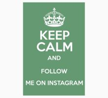 Keep Calm And Follow Me On Instagram by BlackObsidian