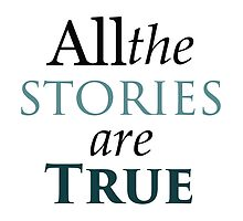 All The Stories Are True by merchedpillows