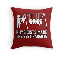 Physicists make great parents! Throw Pillow