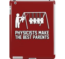 Physicists make great parents! iPad Case/Skin