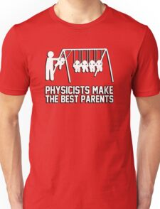 Physicists make great parents! Unisex T-Shirt