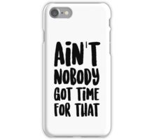 Ain't Nobody Got Time For That iPhone Case/Skin