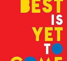 The Best is yet to Come by FridayEveryDay