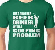 Just another beer drinker with a golfing problem Unisex T-Shirt