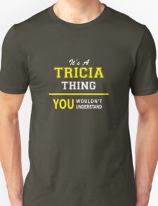 It's A TRICIA thing, you wouldn't understand !! T-Shirt