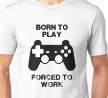 Born to play - forced to work Unisex T-Shirt