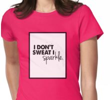 I don't sweat I sparkle. Womens Fitted T-Shirt