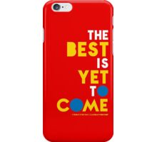 The Best is Yet to Come. iPhone Case/Skin