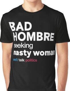 Bad Hombre Seeking Nasty Woman Graphic T-Shirt