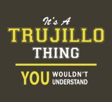 It's A TRUJILLO thing, you wouldn't understand !! by satro