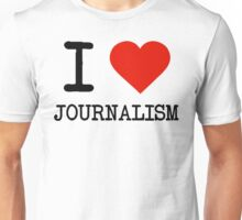 I Love Journalism Unisex T-Shirt