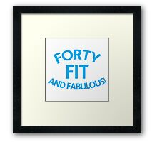 Forty 40 fit and FABULOUS! Framed Print