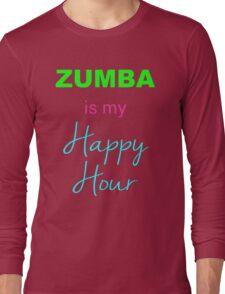 Zumba IS My Happy Hour! Long Sleeve T-Shirt