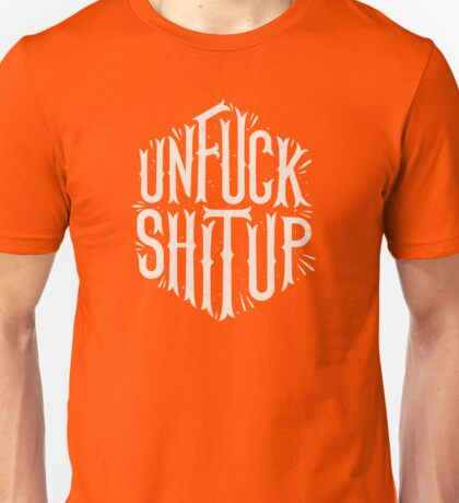 Unfuck Shit Up! Unisex T-Shirt