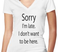Sorry I'm Late, I don't want to be here Women's Fitted V-Neck T-Shirt