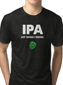 IPA Lot When I Drink Funny Drinking Beer Tri-blend T-Shirt