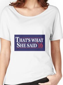 ThatsWhatShesaid 16 Women's Relaxed Fit T-Shirt