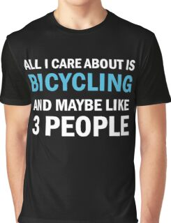 All I Care About is Bicycling & Maybe Like 3 People Graphic T-Shirt