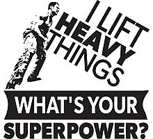 I Lift Heavy Things - What's Your Super Power? (Strongman) Photographic Print