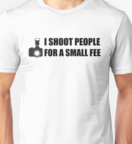 I shoot people for a small fee Unisex T-Shirt