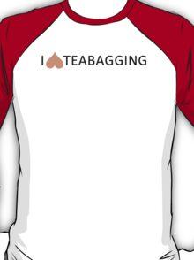 I love teabagging T-Shirt