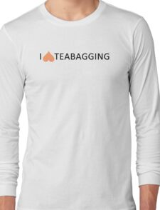 I love teabagging Long Sleeve T-Shirt