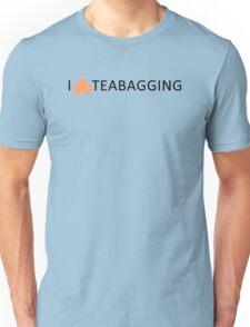 I love teabagging Unisex T-Shirt