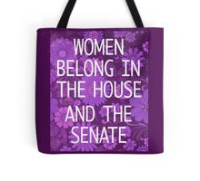Women belong in the House Tote Bag
