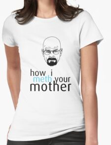 How I Meth Your Mother - Breaking Bad Womens Fitted T-Shirt