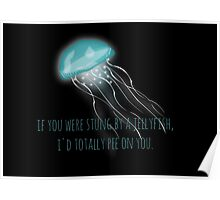 If you were stung by a jellyfish I'd totally pee on you Poster