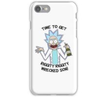Rick n Morty | Time to get Riggity Riggity Wrecked Son! | 2016 iPhone Case/Skin