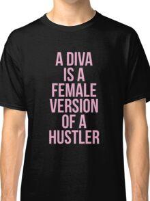 A DIVA IS A FEMALE VERSION OF A HUSTLER Classic T-Shirt