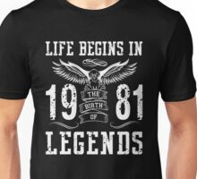 Life Begins In 1981 Birth Legends Unisex T-Shirt