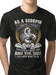 As A Scorpio I Have 3 Sides Tri-blend T-Shirt