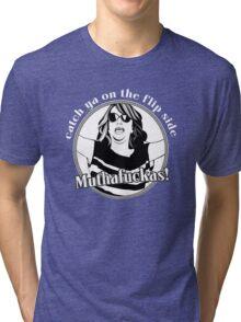 CATCH YA ON THE FLIP SIDE Tri-blend T-Shirt
