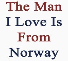 The Man I Love Is From Norway  by supernova23