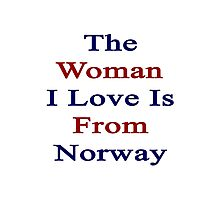 The Woman I Love Is From Norway  Photographic Print